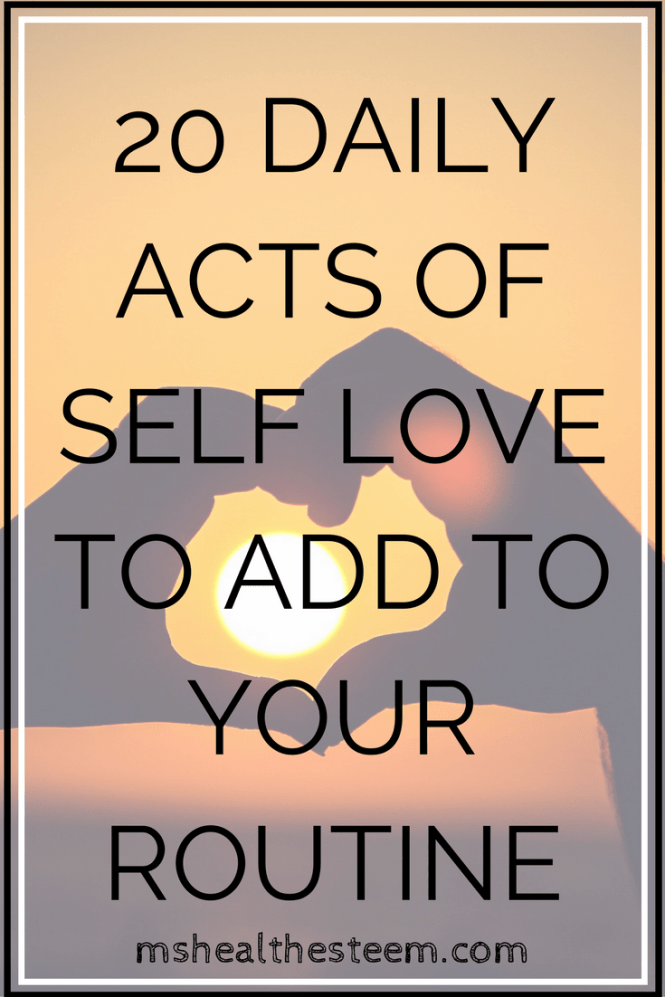 20 Daily Acts of Self Love to add to your self care routine mshealthesteem.com