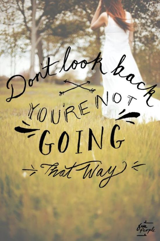 Inspiration Board - Inspirational Quotes - Don't look back, you're not going that way