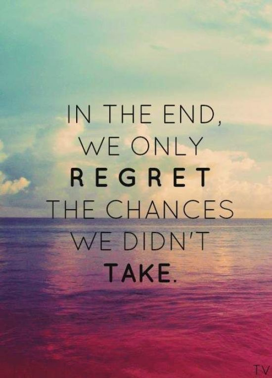 Inspiration Board - Inspirational Quotes - In the end we only regret the chances we didn't take