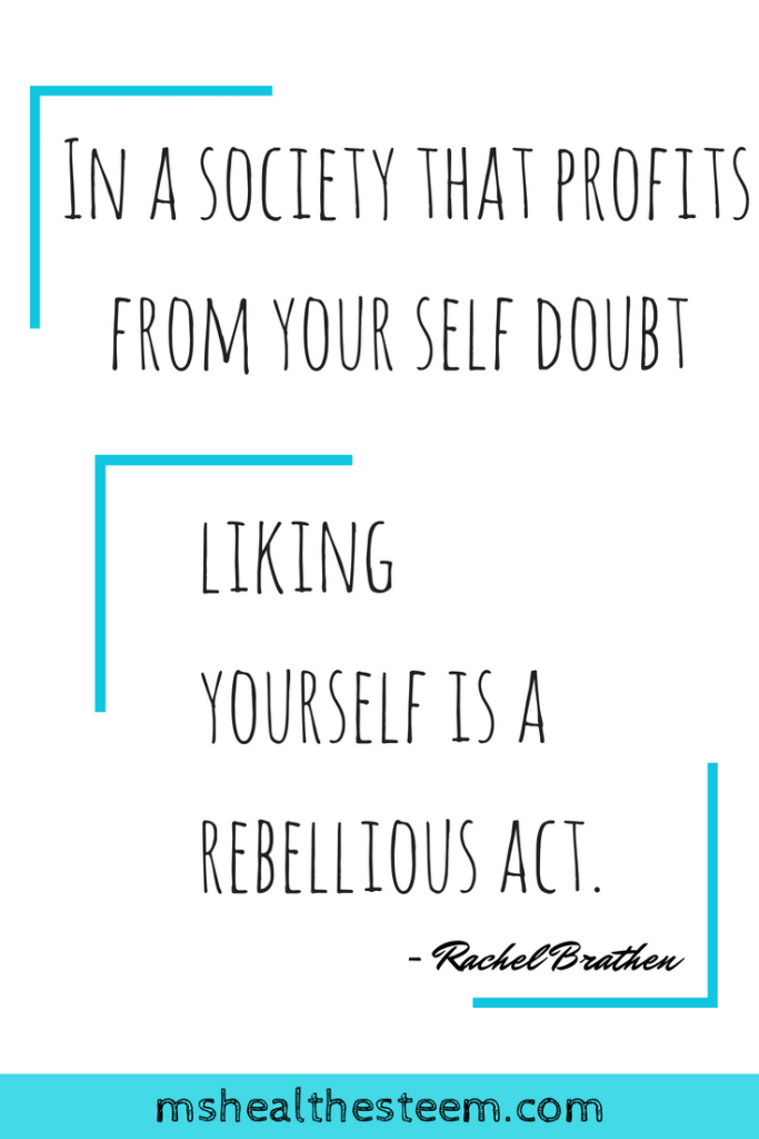"""A white graphic decorated with teal blue lines and a quote that says """"In a society that profits from your self doubt, liking yourself is a rebelious act - Racel Brather."""" On the bottom it says mshealthesteem.com"""