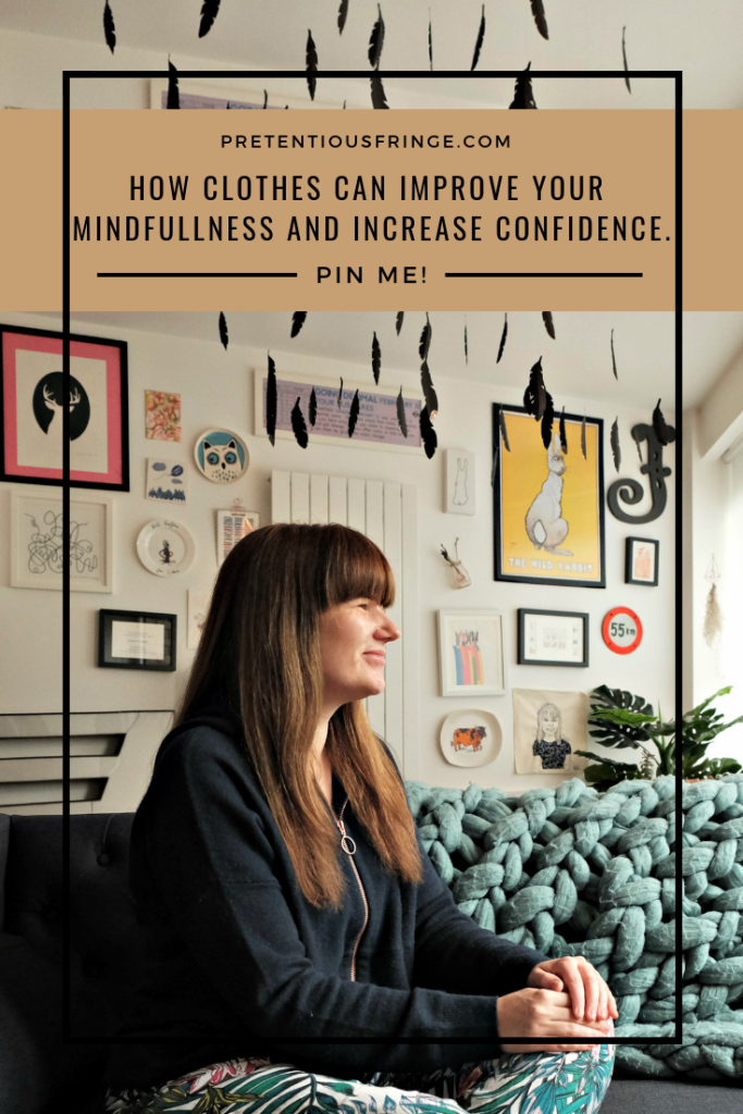 Pin Me!  How clothes can improve your mindfullness and increase confidence!