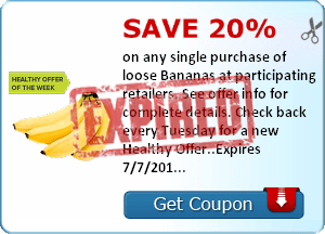 Save 20% on any single purchase of loose Bananas at participating retailers. See offer info for complete details. Check back every Tuesday for a new Healthy Offer..Expires 7/7/2014.Save 20%.