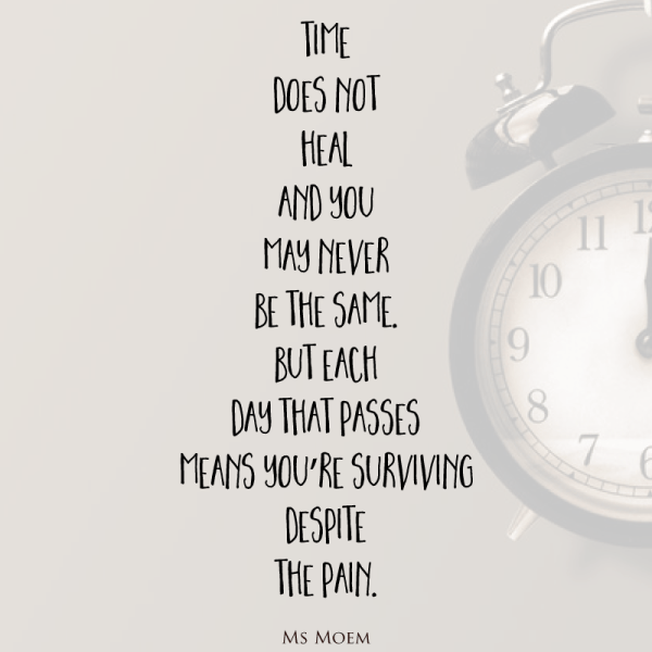 time does not heal and you may never be the same, but each ...