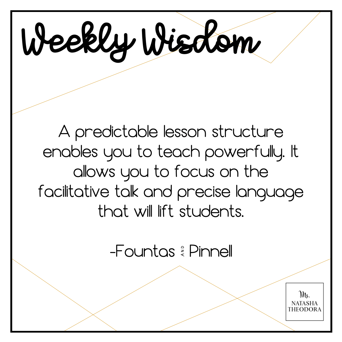 A predictable lesson structure enables you to teach powerfully, it allows you to focus on the facilitative talk and precise language that will lift students. -Fountas and Pinnell