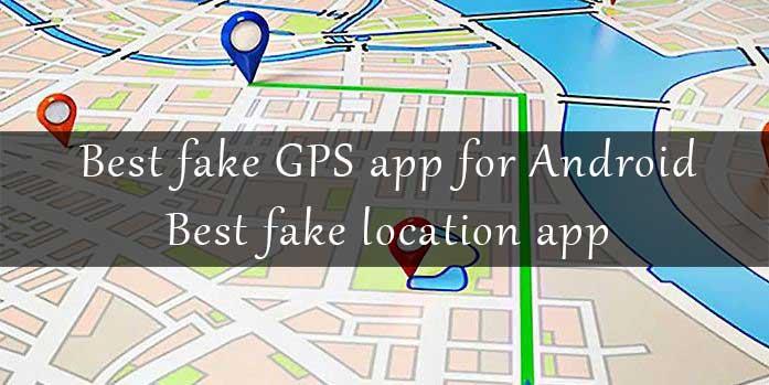 Best fake GPS app for Android - Best fake location app - MsnTechBlog