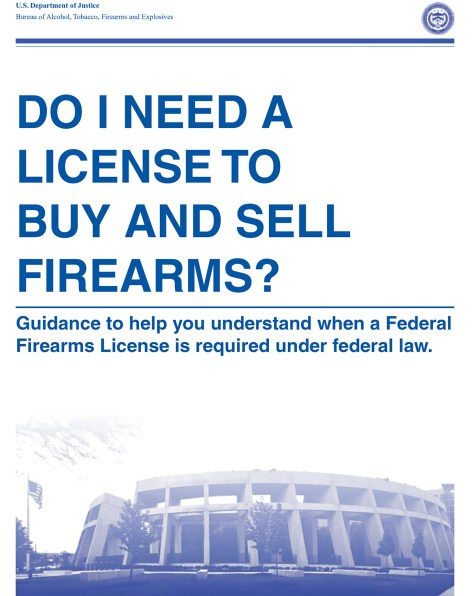 The BATFE publishes a booklet to help you understand when a Federal Firearms License is required under federal law.