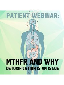 Patient Webinar: MTHFR and Why Detoxification Is An Issue