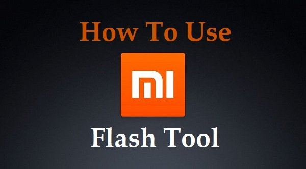 How to Use Xiaomi Mi Flash Tool- A Complete guide for Flashing Xiaomi Device