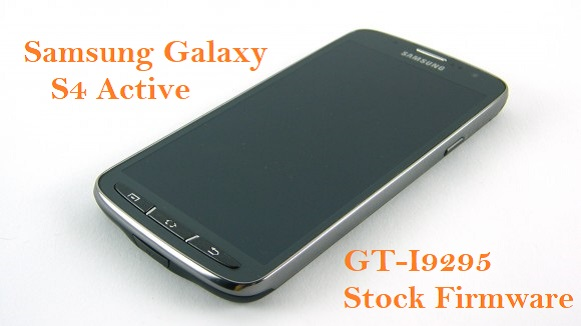 Samsung Galaxy S4 Active GT-I9295 Stock Firmware Download