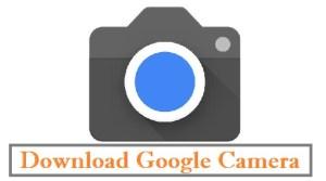 Download Google Camera APK Latest with GCAM Mods