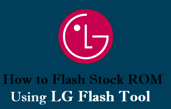 How to Flash Stock ROM with LG Flash Tool (Tested Method)