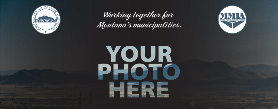 League-MMIA: Working together for Montana's Municipalities. Your Photo Here contest banner