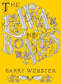 The Lava In My Bones, by Barry Webster