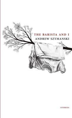 The Barista and I, by Andrew Szymanski
