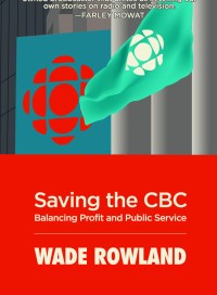Saving the CBC, by Wade Rowland