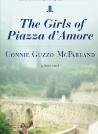 The Girls of Piazza d'Amore, by Connie Guzzo-McParland