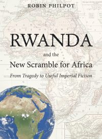 Rwanda and the New Scramble for Africa, by Robin Philpot