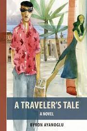 A Traveler's Tale, by Byron Ayanoglu