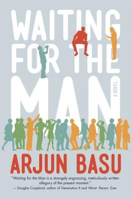 Waiting for the Man, by Arjun Basu