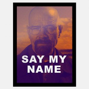 Quadro Breaking Bad Say my name