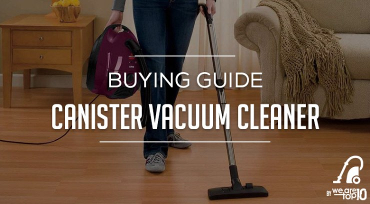 Canister Vacuum Cleaner Buying Guide