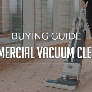 Commercial Vacuum Cleaner Buying Guide