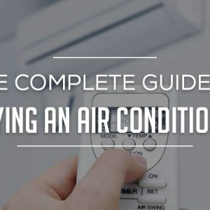 The Complete Guide to Buying an Air Conditioner