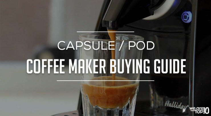 Capsule Pod Coffee Maker Buying Guide