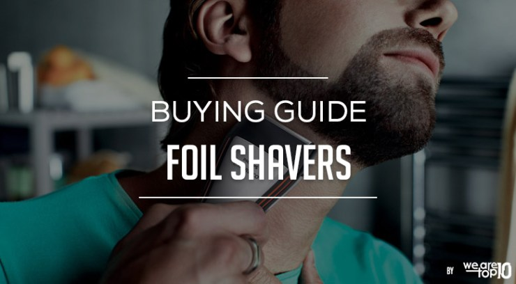 Foil Shavers Buying Guide