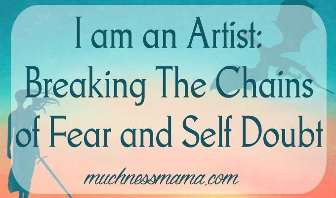 I am an Artist: Breaking The Chains of Fear and Self Doubt