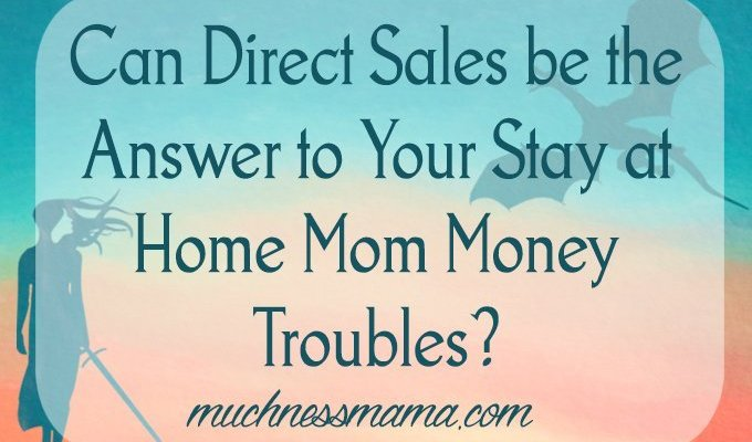 Can Direct Sales be the Answer to Your Stay at Home Mom Money Troubles?