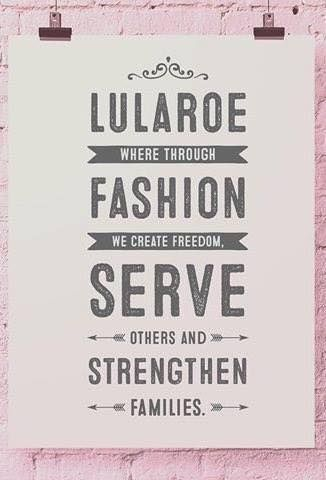 LuLaRoe Mission Statement| serve others and strengthen families | love confidence, purpose, and growth| LuLaRoe retailer | What is LuLaRoe |work at home mom| WAHM| Direct Sales |network marketing | Fashion | Women's Clothing