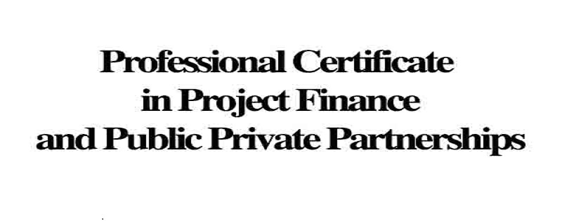 Professional Certificate in Project Finance and Public Private Partnerships: (Deadline Ongoing)