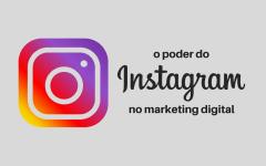 O Poder do Instagram no Marketing Digital