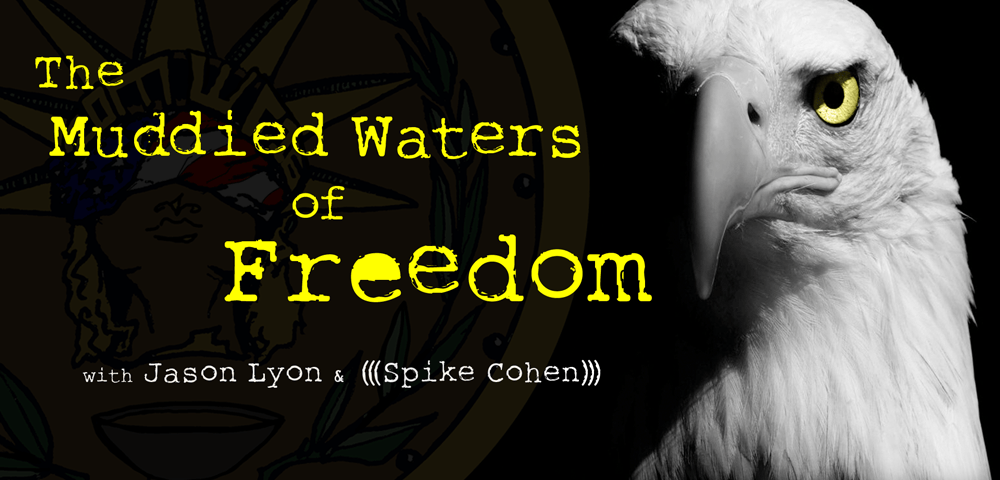 The Muddied Waters of Freedom with Jason Lyon and Spike Cohen