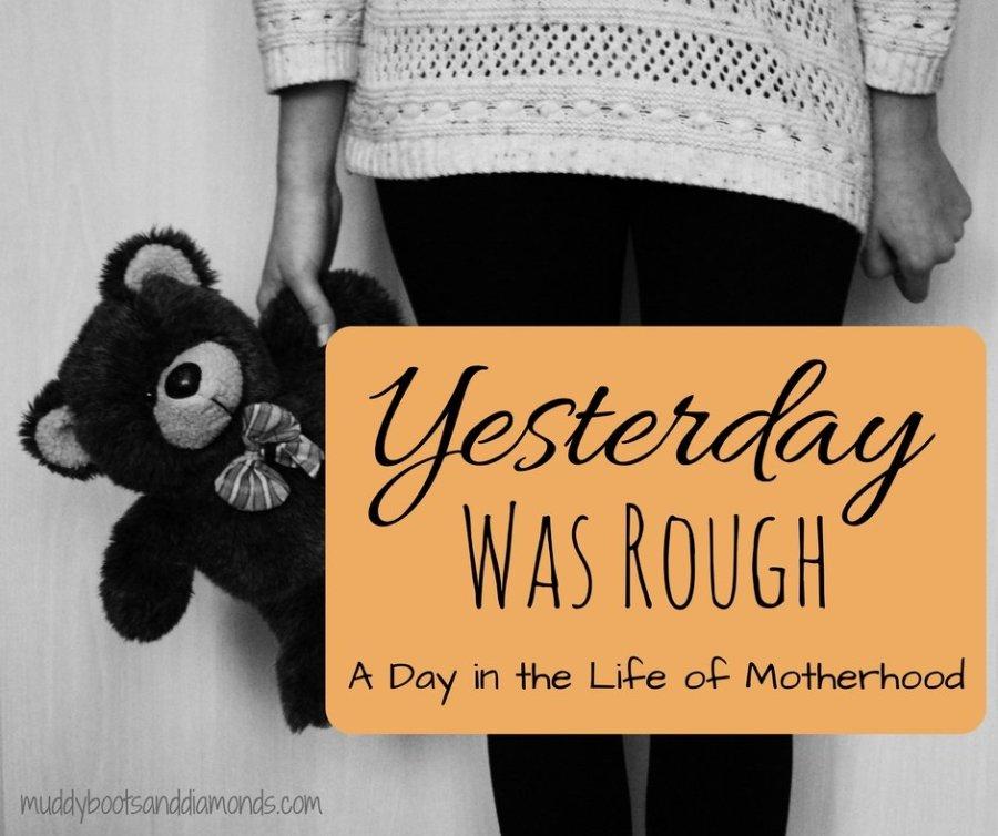 Yesterday Was Rough - A Day in the Life of Motherhood via muddybootsanddiamonds.com