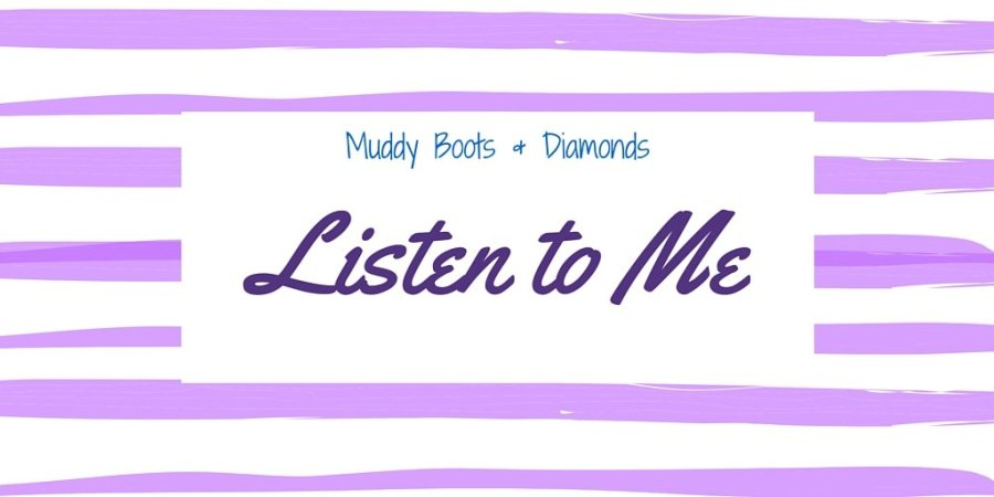 Listen to Me via Muddybootsanddiamonds.com