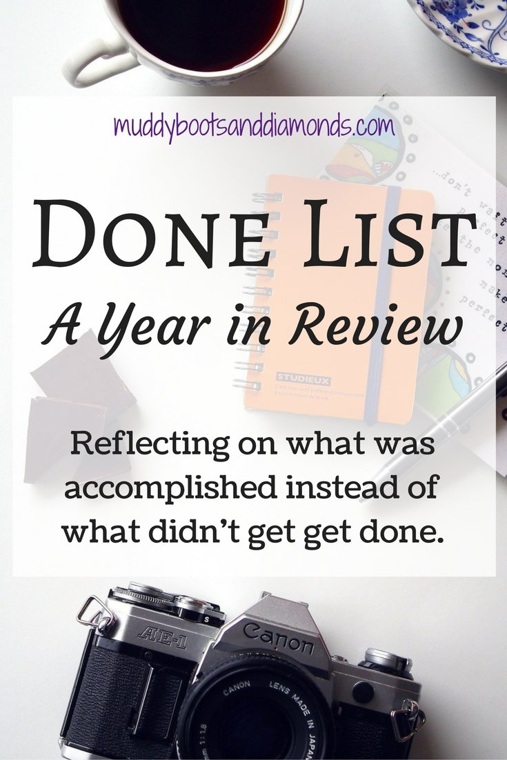 Reflecting on what was accomplished instead of what wasn't done | A Done List: 2016 Review via muddybootsanddiamonds.com