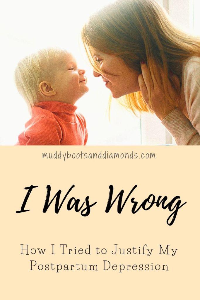 I Was Wrong - How I Tried to Justify My Postpartum Depression via muddybootsanddiamonds.com