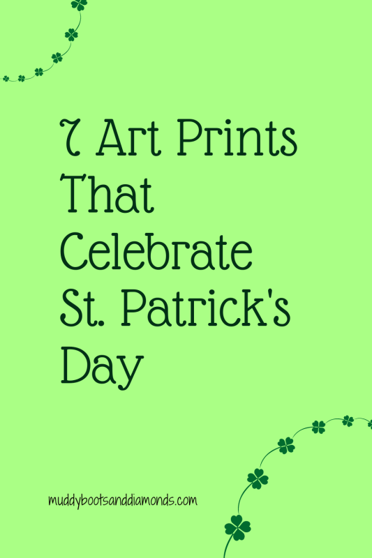 7 St. Patrick's Day Art Prints that Celebrate St. Patrick's Day via Muddy Boots and Diamonds pinterest image light green with text overlay and four leaf clovers