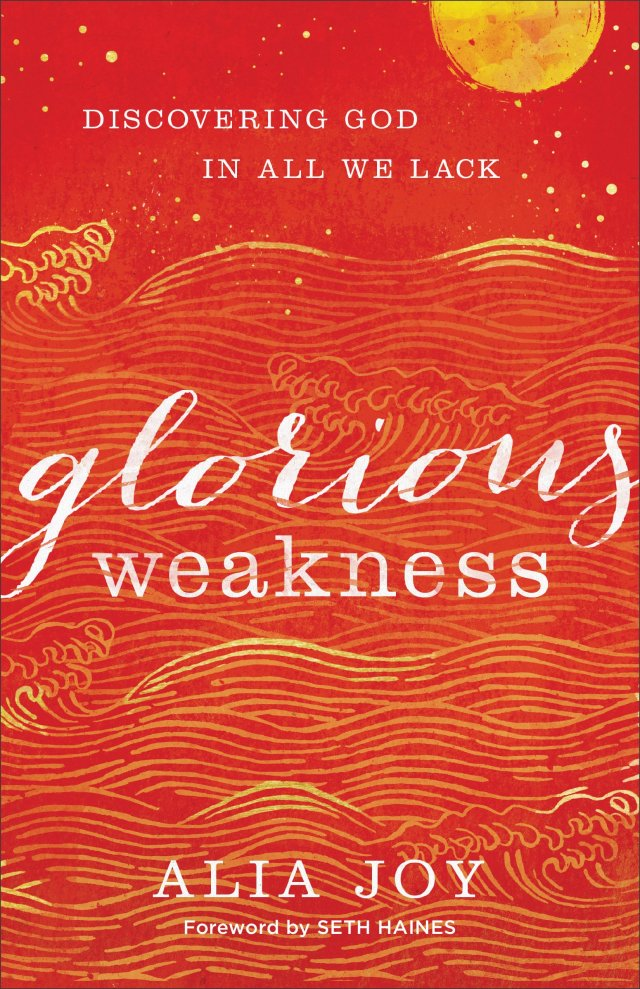 Glorious Weakness by Alia Joy