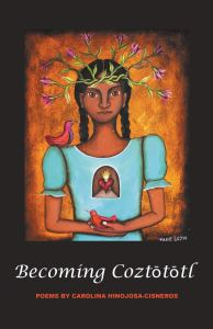 Becoming Coztototl by Carolina Hinojosa Cisneros