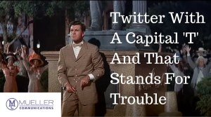 Twitter With A Capital 'T' And That Stands For Trouble