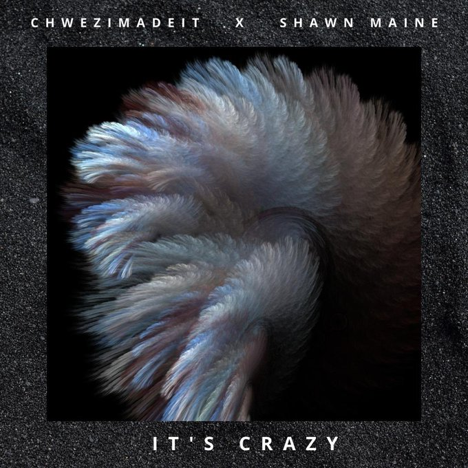 """Music Review: - Shawn Maine and Chwezimadeit's """"It's crazy"""". Listen Here 1 MUGIBSON"""