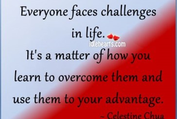 The world never stops in order for you to overcome your life challenges