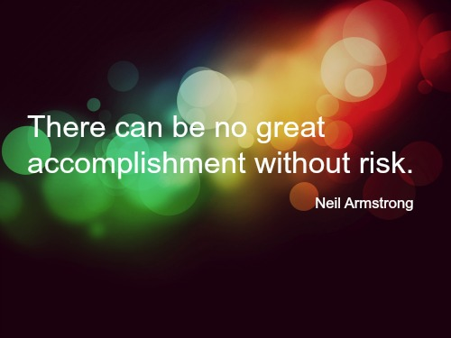 There-can-be-no-great-accomplishment-without-risk - Copy
