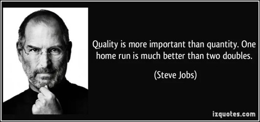 quote-quality-is-more-important-than-quantity-one-home-run-is-much-better-than-two-doubles-steve-jobs-283986
