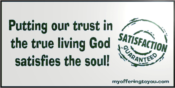 I have life because I put my trust in the true living God
