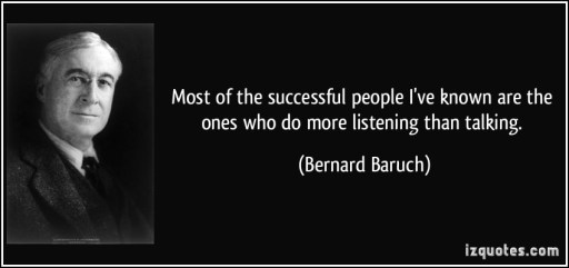 quote-most-of-the-successful-people-i-ve-known-are-the-ones-who-do-more-listening-than-talking-bernard-baruch-12957