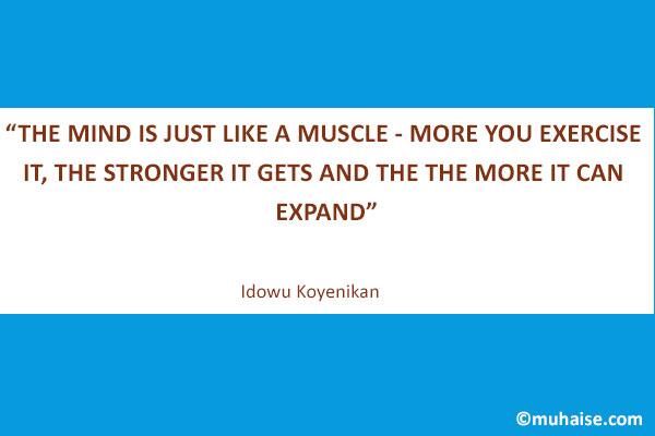 The mind is just like a muscle by Idowu Koyenikan